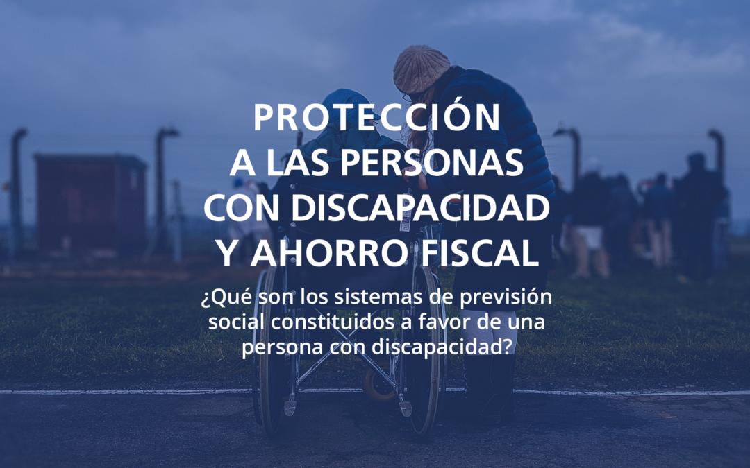 Protección a las personas con discapacidad y ahorro fiscal