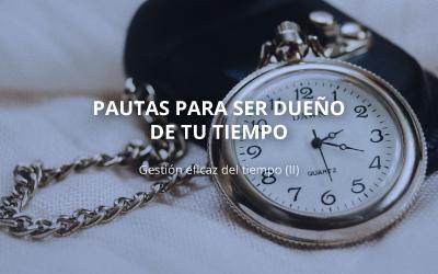 Gestión eficaz del tiempo (II)