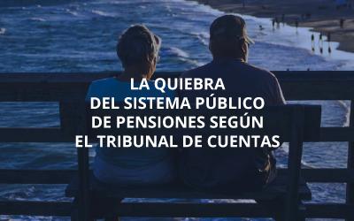 La quiebra del Sistema Público de Pensiones según el Tribunal de Cuentas