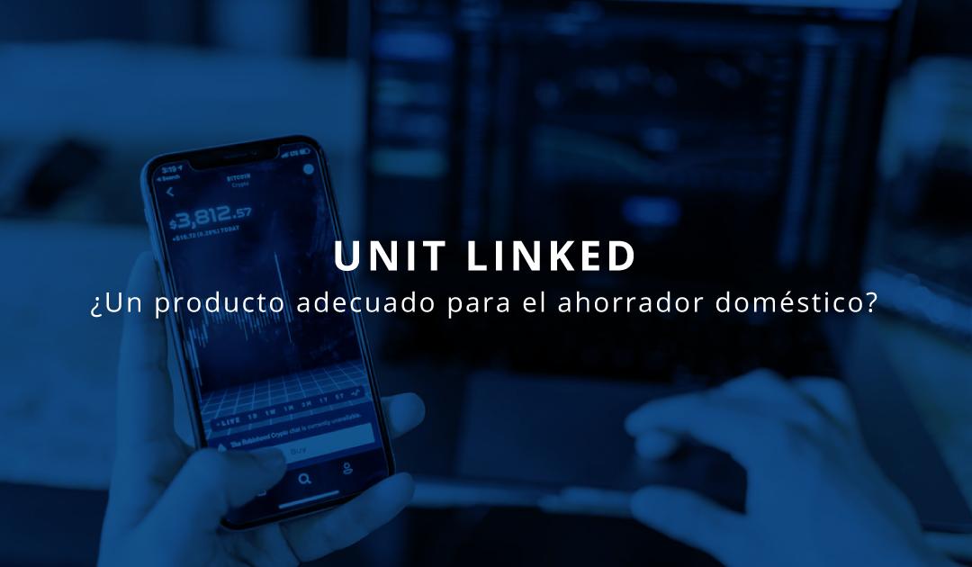 UNIT LINKED: ¿Un producto adecuado para el ahorrador doméstico?