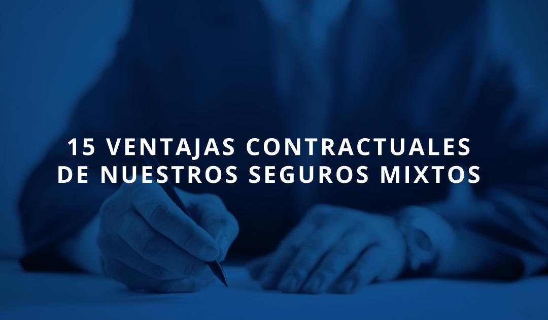15 Ventajas contractuales de nuestros seguros mixtos