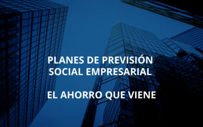 Planes de Previsión Social Empresarial, el ahorro que viene