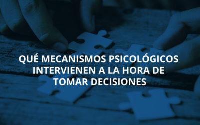 Qué mecanismos psicológicos intervienen a la hora de tomar decisiones