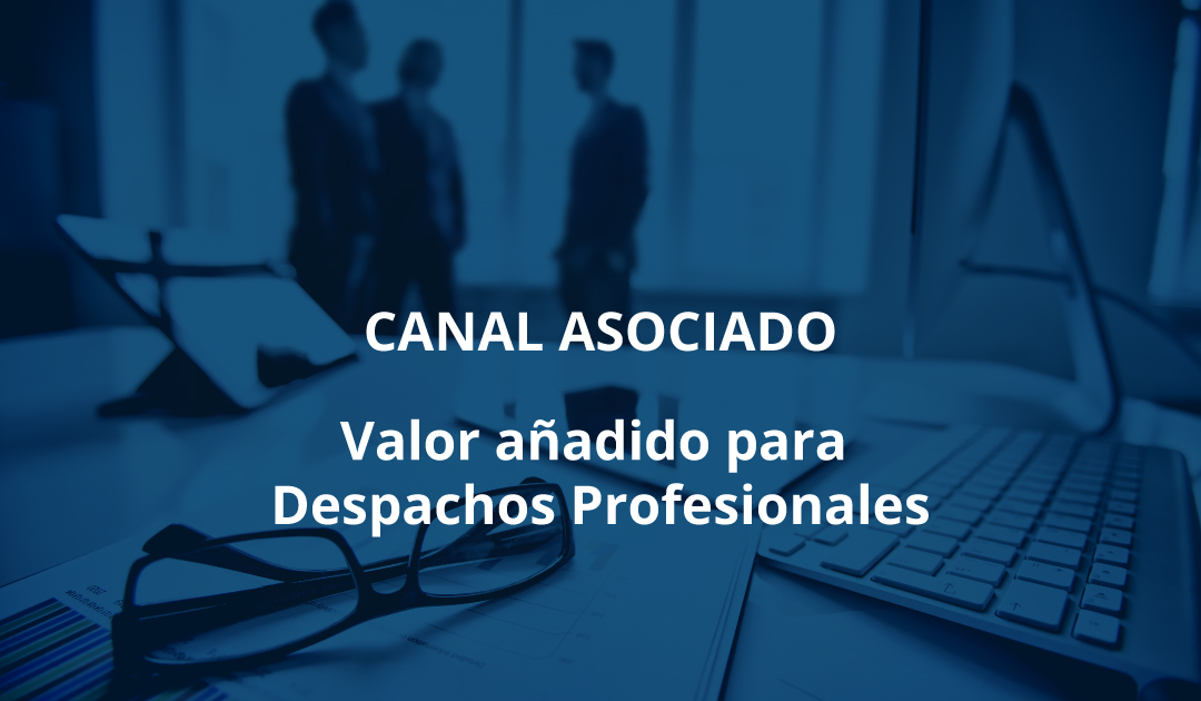 CANAL ASOCIADO. Valor añadido para Despachos Profesionales